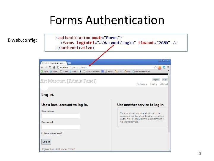 "Forms Authentication В web. config: <authentication mode=""Forms""> <forms login. Url=""~/Account/Login"" timeout=""2880"" /> </authentication> 3"