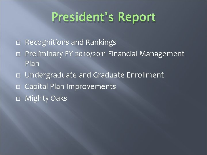 President's Report Recognitions and Rankings Preliminary FY 2010/2011 Financial Management Plan Undergraduate and Graduate