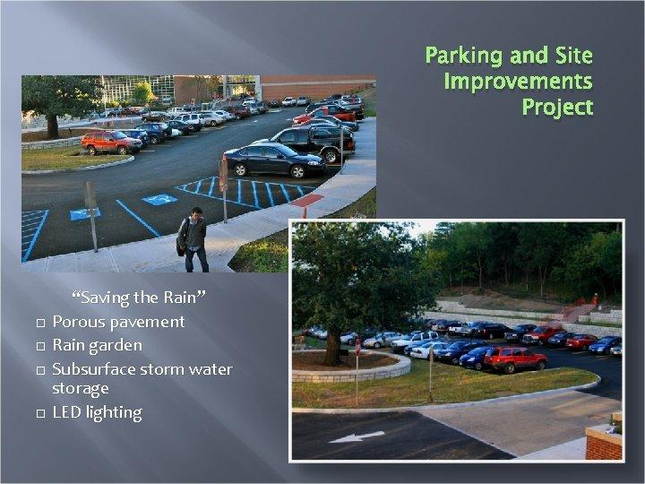 "Parking and Site Improvements Project ""Saving the Rain"" Porous pavement Rain garden Subsurface storm"