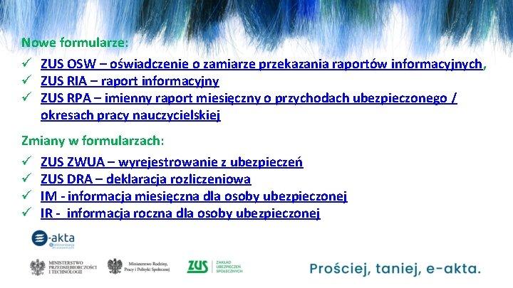 Nowe formularze: ü ZUS OSW – oświadczenie o zamiarze przekazania raportów informacyjnych, ü ZUS