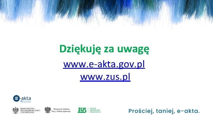 Dziękuję za uwagę www. e-akta. gov. pl www. zus. pl