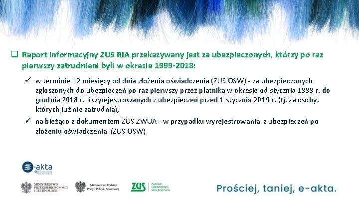 q Raport informacyjny ZUS RIA przekazywany jest za ubezpieczonych, którzy po raz pierwszy zatrudnieni