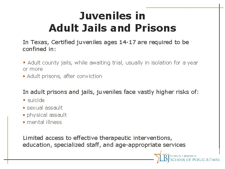 Juveniles in Adult Jails and Prisons In Texas, Certified juveniles ages 14 -17 are