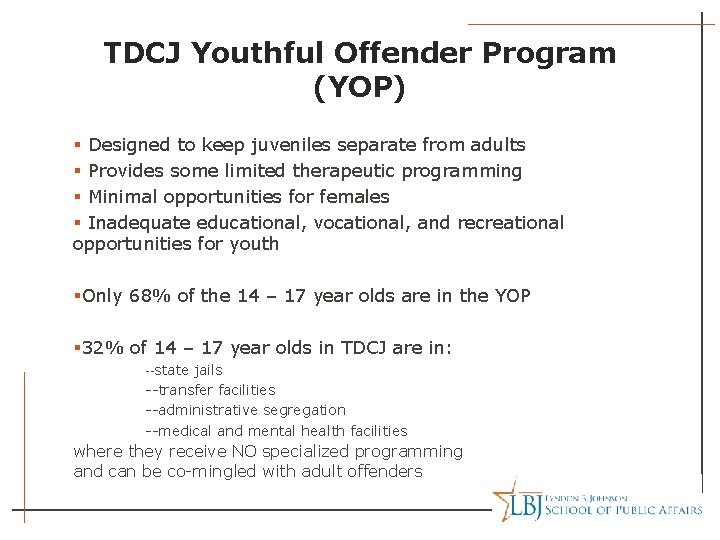 TDCJ Youthful Offender Program (YOP) § Designed to keep juveniles separate from adults §