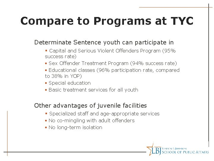 Compare to Programs at TYC Determinate Sentence youth can participate in § Capital and