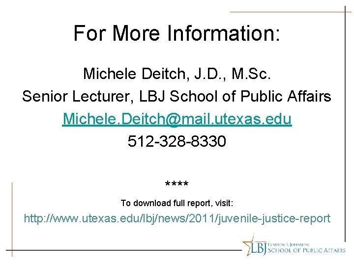 For More Information: Michele Deitch, J. D. , M. Sc. Senior Lecturer, LBJ School