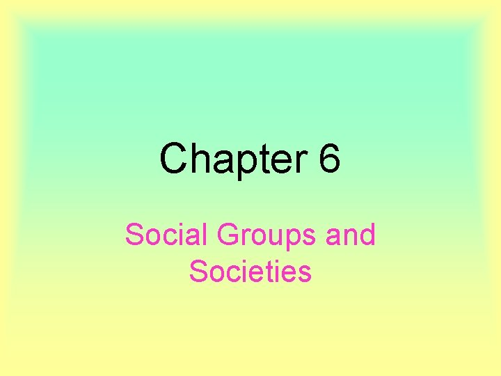 Chapter 6 Social Groups and Societies