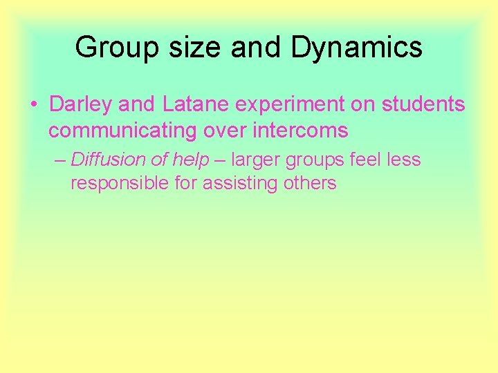 Group size and Dynamics • Darley and Latane experiment on students communicating over intercoms
