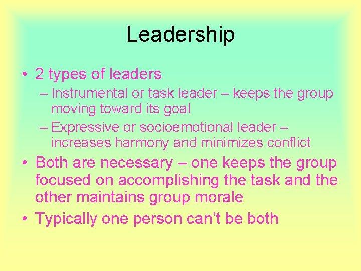 Leadership • 2 types of leaders – Instrumental or task leader – keeps the