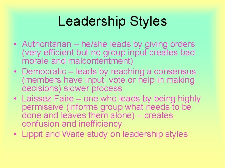 Leadership Styles • Authoritarian – he/she leads by giving orders (very efficient but no