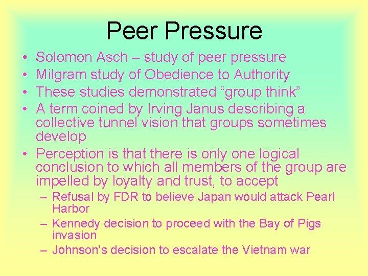 Peer Pressure • • Solomon Asch – study of peer pressure Milgram study of