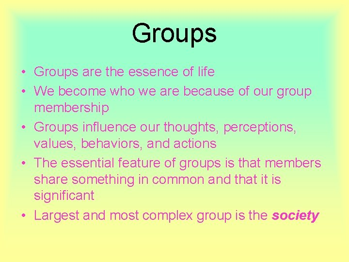 Groups • Groups are the essence of life • We become who we are