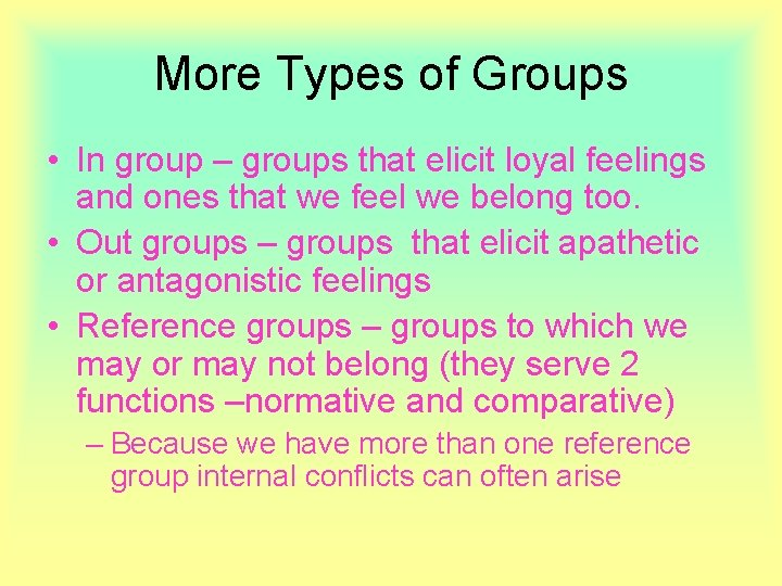 More Types of Groups • In group – groups that elicit loyal feelings and