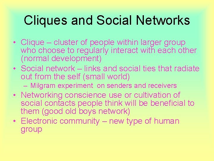 Cliques and Social Networks • Clique – cluster of people within larger group who