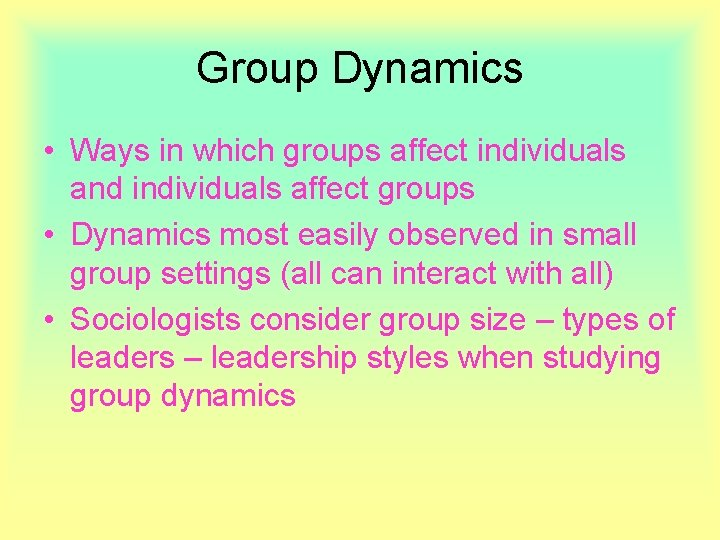 Group Dynamics • Ways in which groups affect individuals and individuals affect groups •