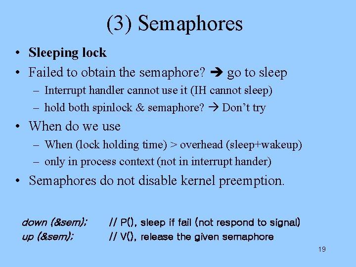 (3) Semaphores • Sleeping lock • Failed to obtain the semaphore? go to sleep