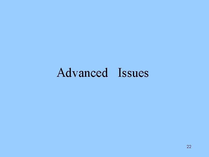 Advanced Issues 22