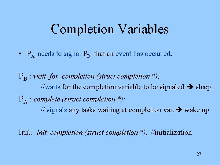 Completion Variables • PA needs to signal PB that an event has occurred. PB