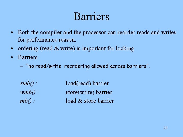 Barriers • Both the compiler and the processor can reorder reads and writes for
