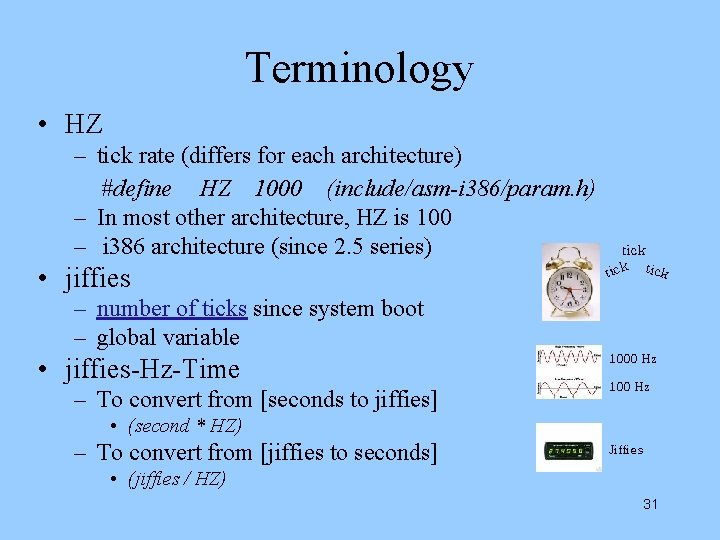 Terminology • HZ – tick rate (differs for each architecture) #define HZ 1000 (include/asm-i
