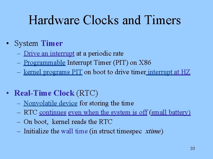 Hardware Clocks and Timers • System Timer – Drive an interrupt at a periodic