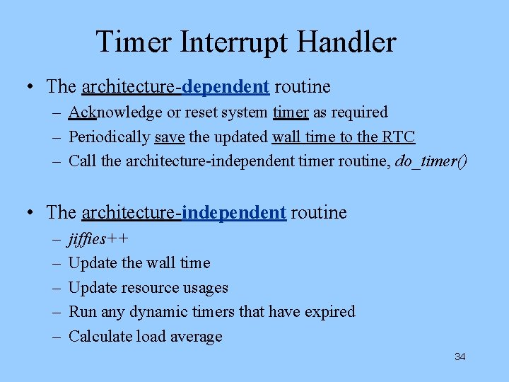 Timer Interrupt Handler • The architecture-dependent routine – Acknowledge or reset system timer as