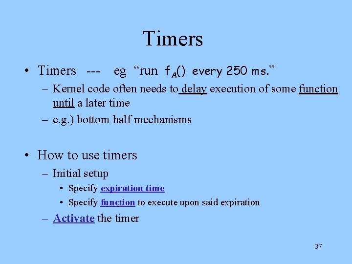 """Timers • Timers --- eg """"run f. A() every 250 ms. """" – Kernel"""