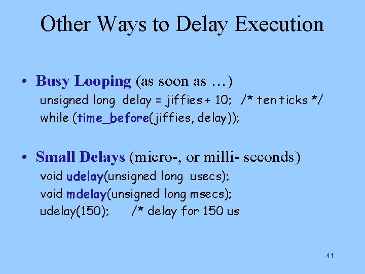 Other Ways to Delay Execution • Busy Looping (as soon as …) unsigned long