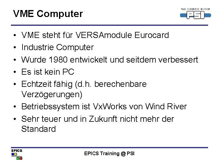 VME Computer • • • VME steht für VERSAmodule Eurocard Industrie Computer Wurde 1980