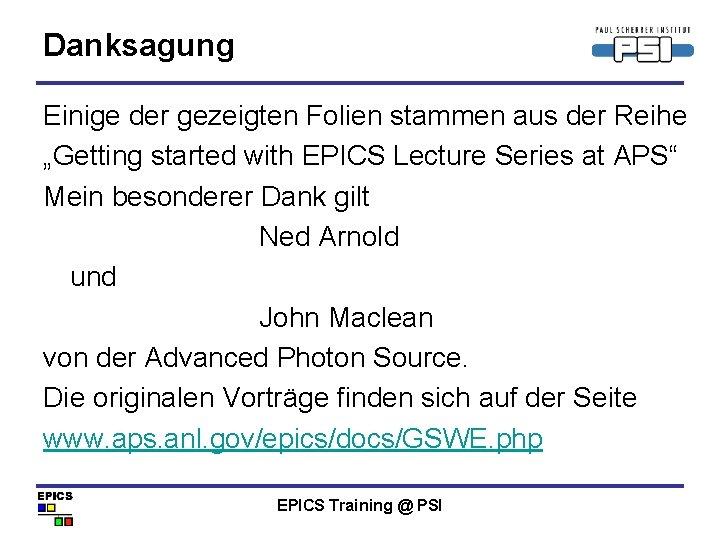 """Danksagung Einige der gezeigten Folien stammen aus der Reihe """"Getting started with EPICS Lecture"""