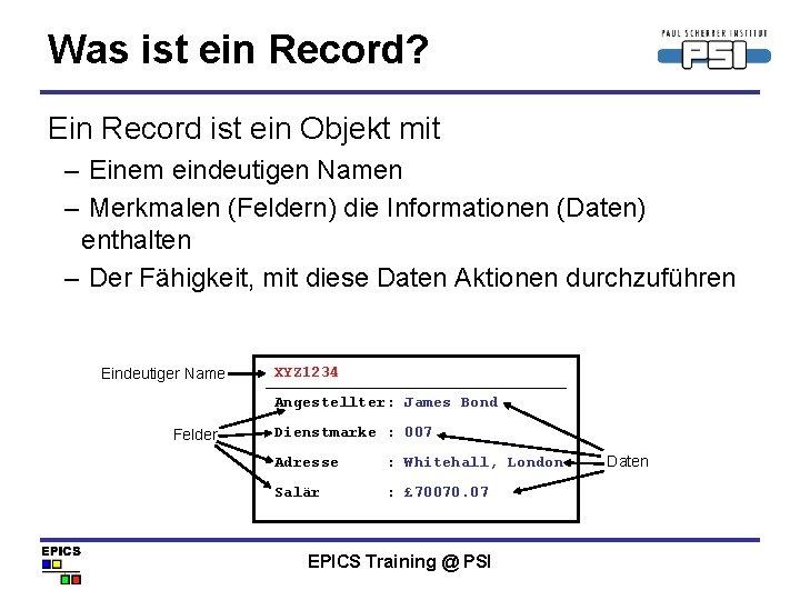 Was ist ein Record? Ein Record ist ein Objekt mit – Einem eindeutigen Namen