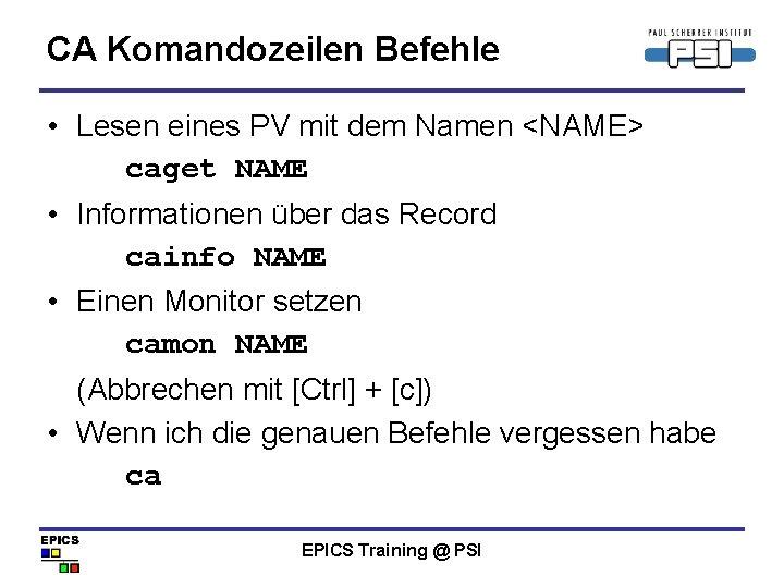 CA Komandozeilen Befehle • Lesen eines PV mit dem Namen <NAME> caget NAME •