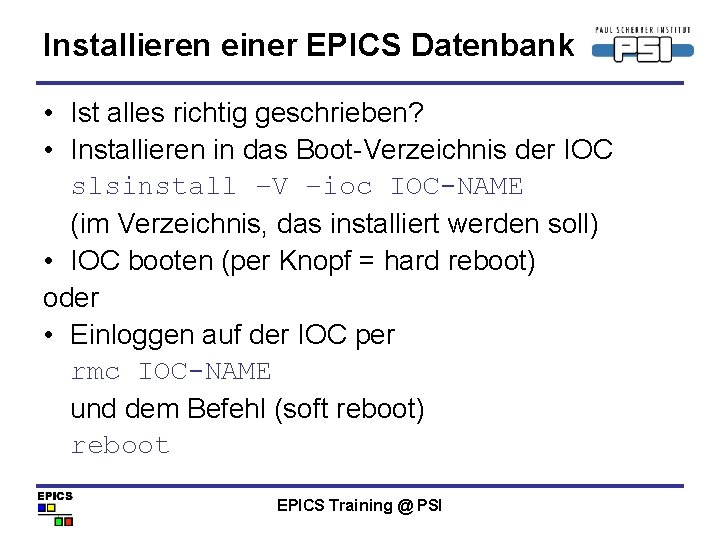 Installieren einer EPICS Datenbank • Ist alles richtig geschrieben? • Installieren in das Boot-Verzeichnis