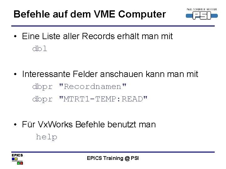 Befehle auf dem VME Computer • Eine Liste aller Records erhält man mit dbl