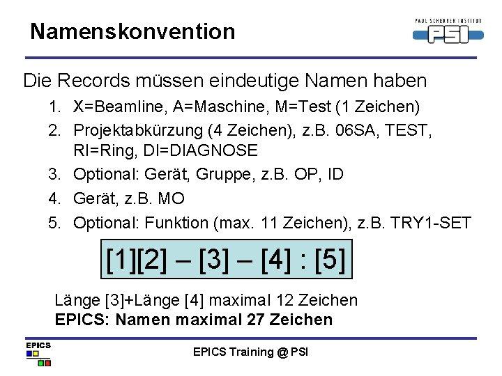 Namenskonvention Die Records müssen eindeutige Namen haben 1. X=Beamline, A=Maschine, M=Test (1 Zeichen) 2.