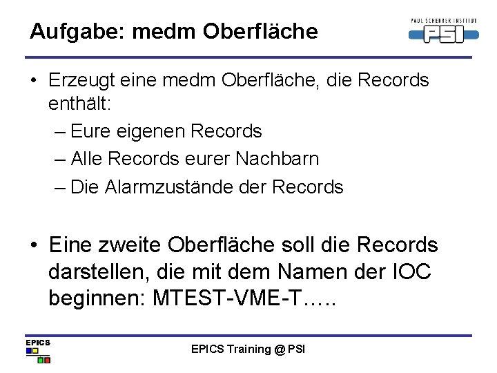 Aufgabe: medm Oberfläche • Erzeugt eine medm Oberfläche, die Records enthält: – Eure eigenen