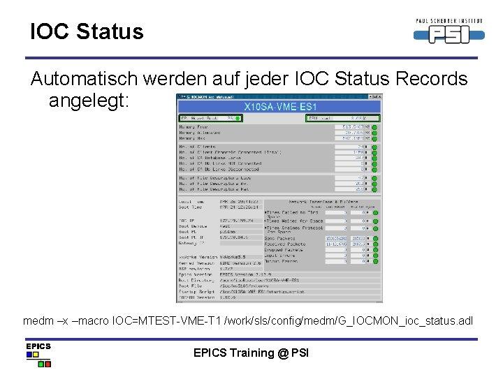 IOC Status Automatisch werden auf jeder IOC Status Records angelegt: medm –x –macro IOC=MTEST-VME-T