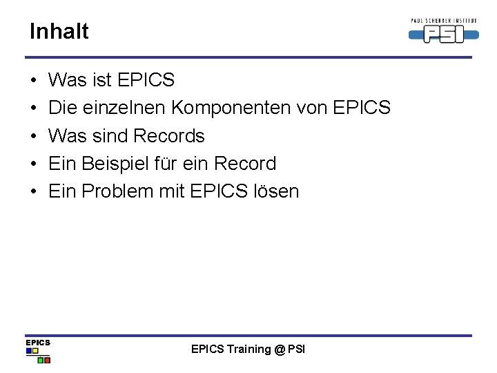 Inhalt • • • Was ist EPICS Die einzelnen Komponenten von EPICS Was sind