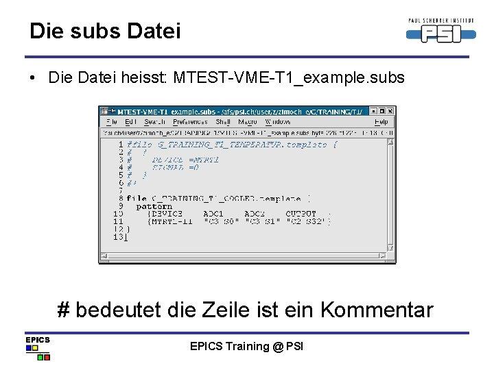 Die subs Datei • Die Datei heisst: MTEST-VME-T 1_example. subs # bedeutet die Zeile