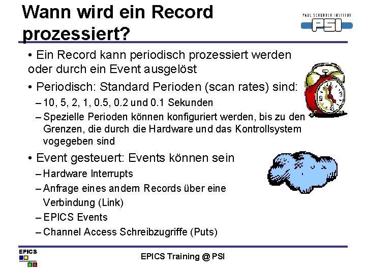 Wann wird ein Record prozessiert? • Ein Record kann periodisch prozessiert werden oder durch