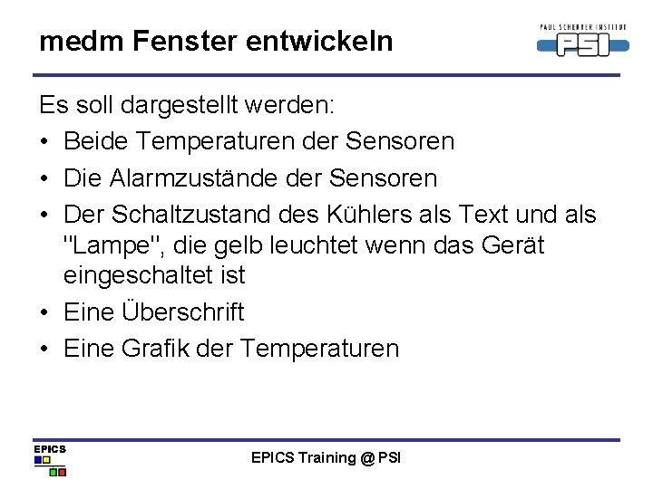 medm Fenster entwickeln Es soll dargestellt werden: • Beide Temperaturen der Sensoren • Die