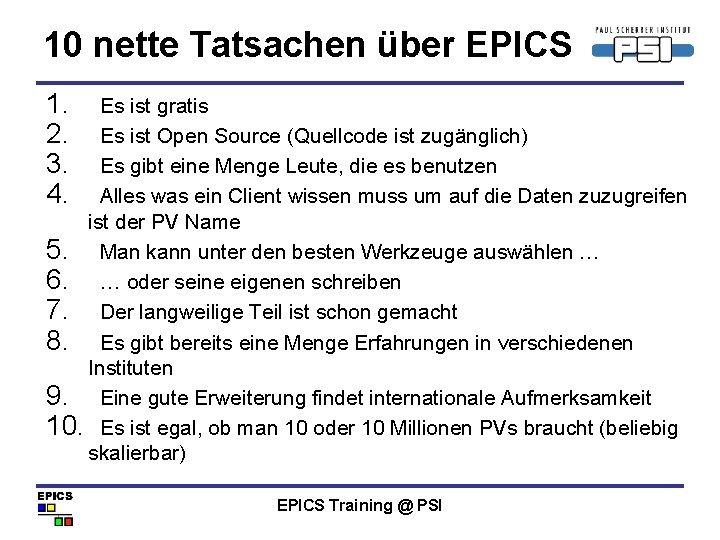 10 nette Tatsachen über EPICS 1. 2. 3. 4. Es ist gratis Es ist