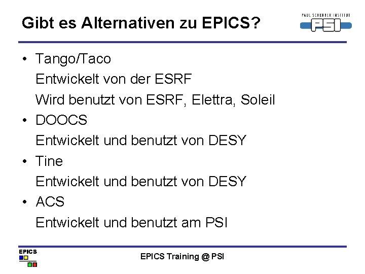 Gibt es Alternativen zu EPICS? • Tango/Taco Entwickelt von der ESRF Wird benutzt von
