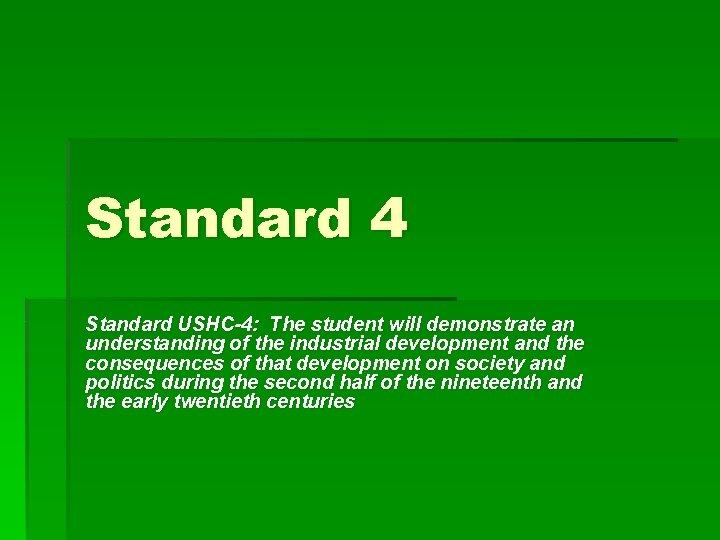 Standard 4 Standard USHC-4: The student will demonstrate an understanding of the industrial development