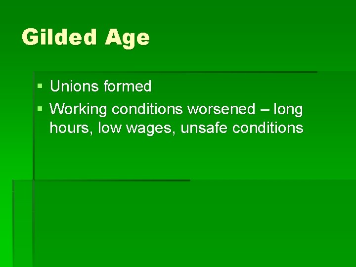 Gilded Age § Unions formed § Working conditions worsened – long hours, low wages,