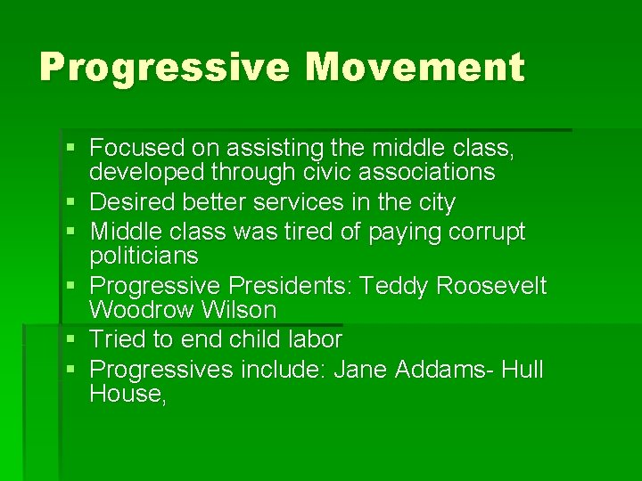 Progressive Movement § Focused on assisting the middle class, developed through civic associations §