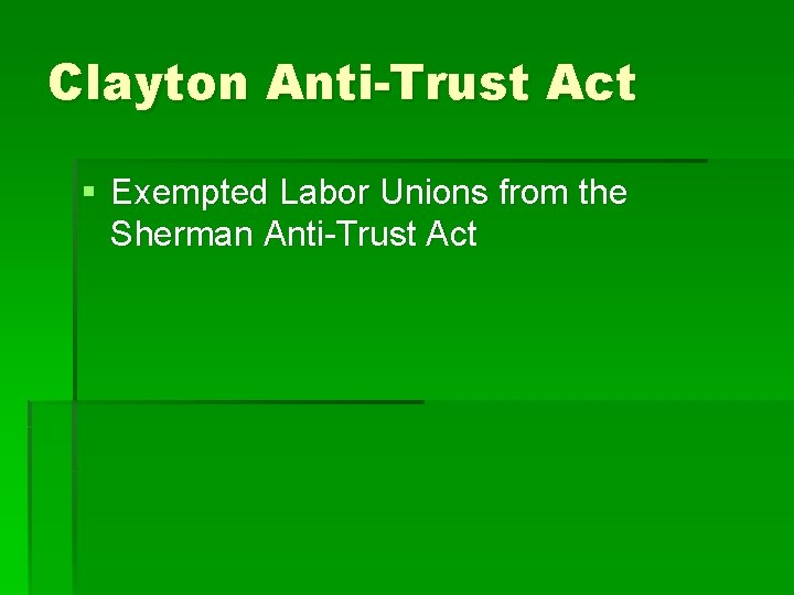Clayton Anti-Trust Act § Exempted Labor Unions from the Sherman Anti-Trust Act