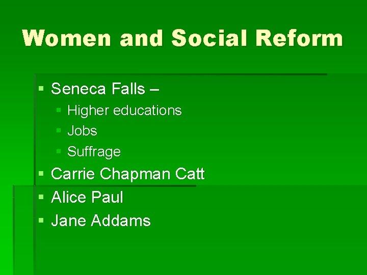 Women and Social Reform § Seneca Falls – § Higher educations § Jobs §