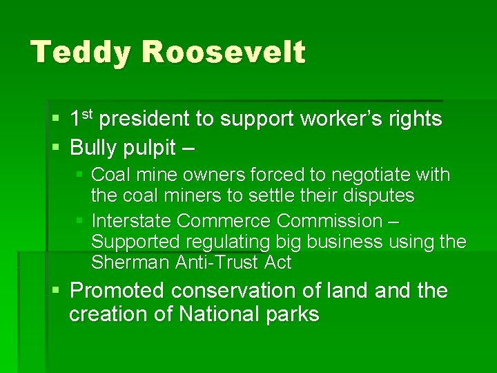 Teddy Roosevelt § 1 st president to support worker's rights § Bully pulpit –