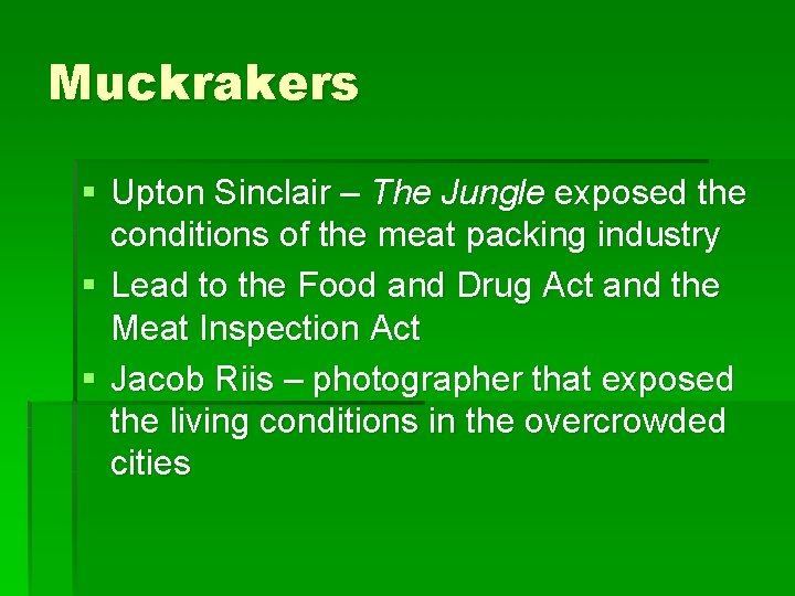 Muckrakers § Upton Sinclair – The Jungle exposed the conditions of the meat packing